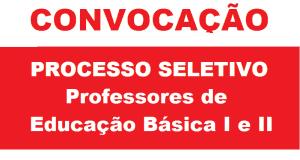 CONVOCAÇÃO PROCESSO SELETIVO – Professores de Educação Básica I e II