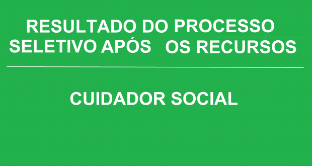 RESULTADO DO SELETIVO – CUIDADOR SOCIAL – APÓS RECURSOS