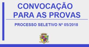 CONVOCAÇÃO PARA AS PROVAS – PROCESSO SELETIVO Nº 05/2018