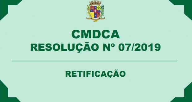 CMDCA – RESOLUÇÃO Nº 07/2019 – RETIFICAÇÃO