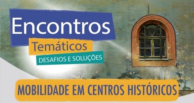 ENCONTROS TEMÁTICOS – MOBILIDADE EM CENTROS HISTÓRICOS