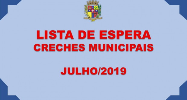 LISTA DE ESPERA – CRECHES MUNICIPAIS – JULHO/2019